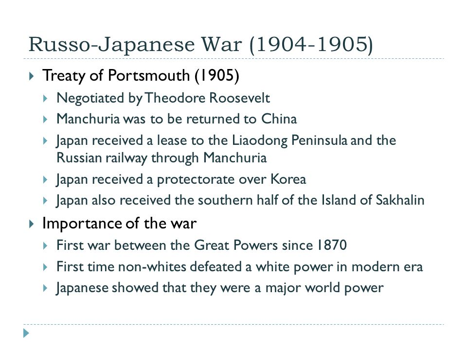 Russo-Japanese War (1904-1905)  Treaty of Portsmouth (1905)  Negotiated by Theodore Roosevelt  Manchuria was to be returned to China  Japan receiv