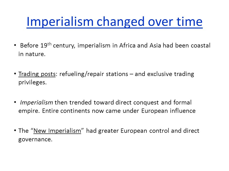 Imperialism changed over time Before 19 th century, imperialism in Africa and Asia had been coastal in nature.