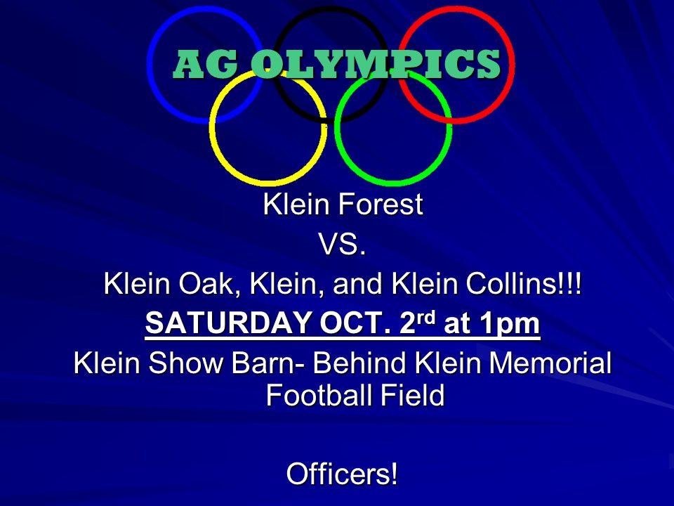 AG OLYMPICS Klein Forest VS. Klein Oak, Klein, and Klein Collins!!! SATURDAY OCT. 2 rd at 1pm Klein Show Barn- Behind Klein Memorial Football Field Of