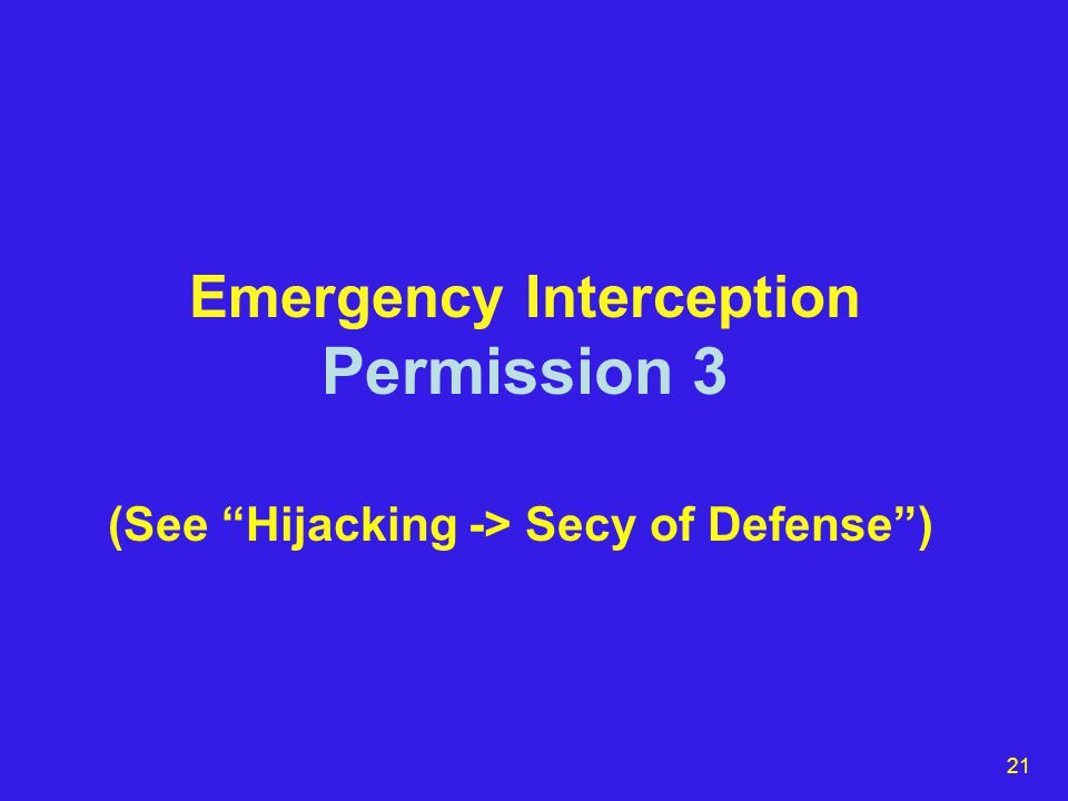 21 Emergency Interception Permission 3 (See Hijacking -> Secy of Defense )
