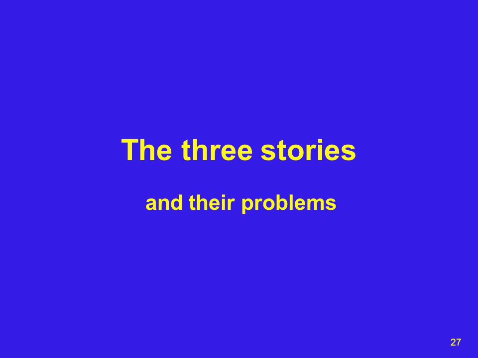 27 The three stories and their problems