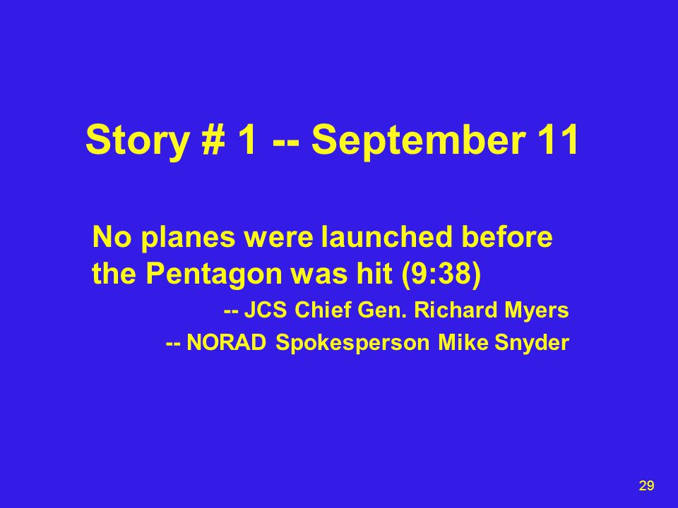 29 Story # 1 -- September 11 No planes were launched before the Pentagon was hit (9:38) -- JCS Chief Gen.