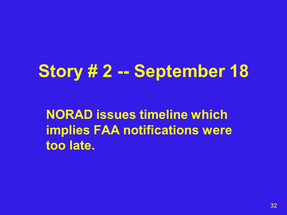 32 Story # 2 -- September 18 NORAD issues timeline which implies FAA notifications were too late.