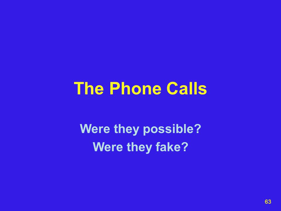 63 The Phone Calls Were they possible Were they fake