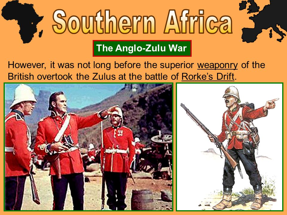 However, it was not long before the superior weaponry of the British overtook the Zulus at the battle of Rorke's Drift.