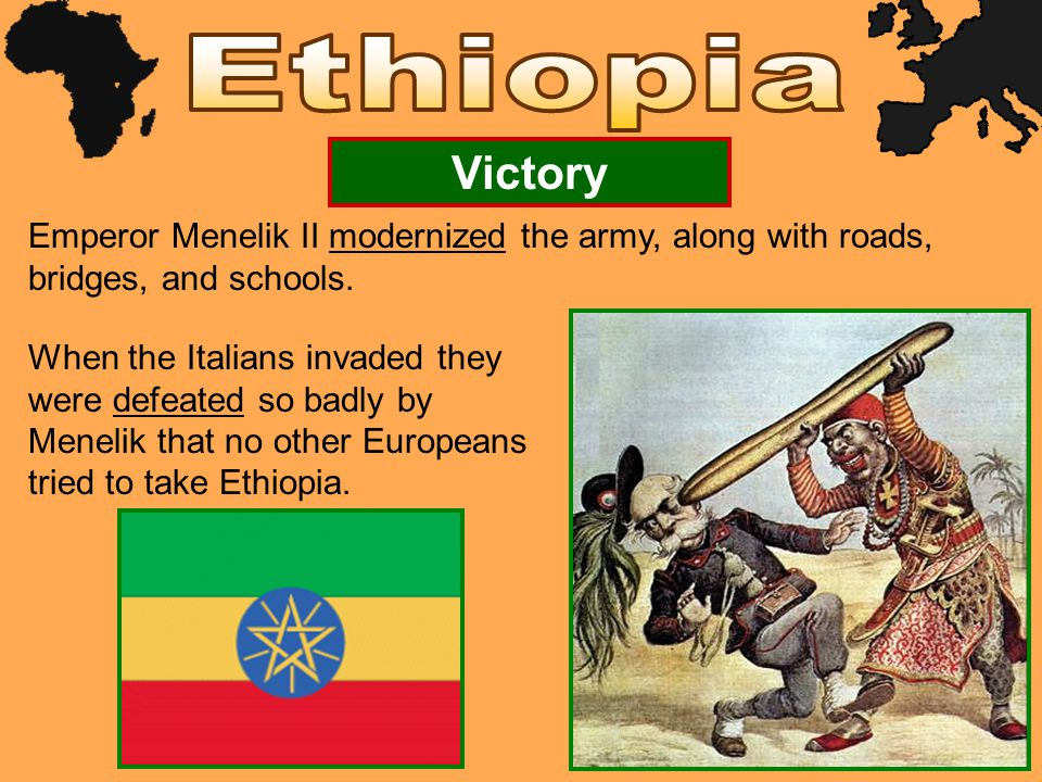 Victory Emperor Menelik II modernized the army, along with roads, bridges, and schools.