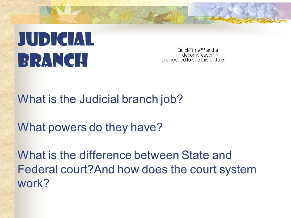 JUDICIAL BRANCH What is the Judicial branch job. What powers do they have.