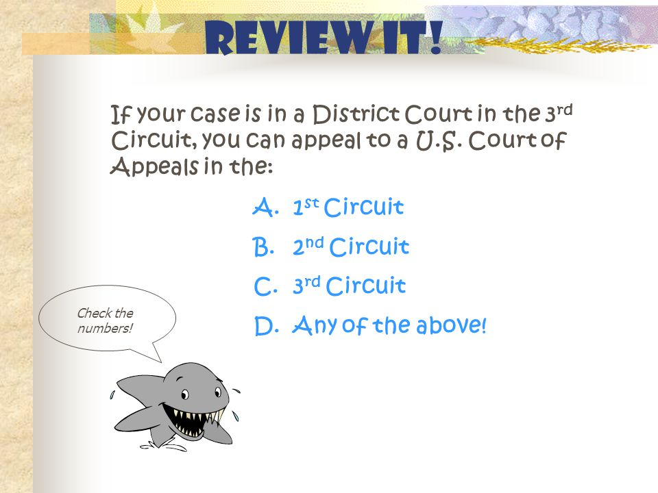 Review It! If your case is in a District Court in the 3 rd Circuit, you can appeal to a U.S. Court of Appeals in the: Check the numbers! A. 1 st Circu