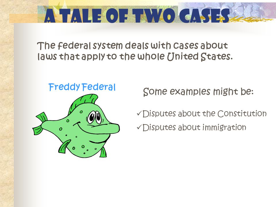 A Tale of Two Cases The federal system deals with cases about laws that apply to the whole United States.