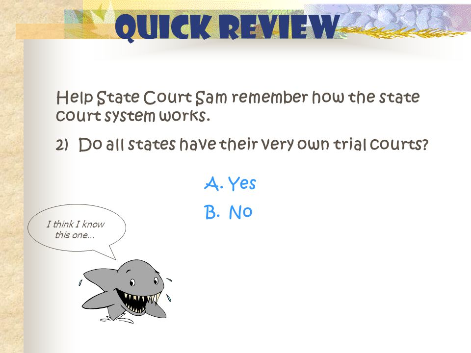 Quick Review Help State Court Sam remember how the state court system works.