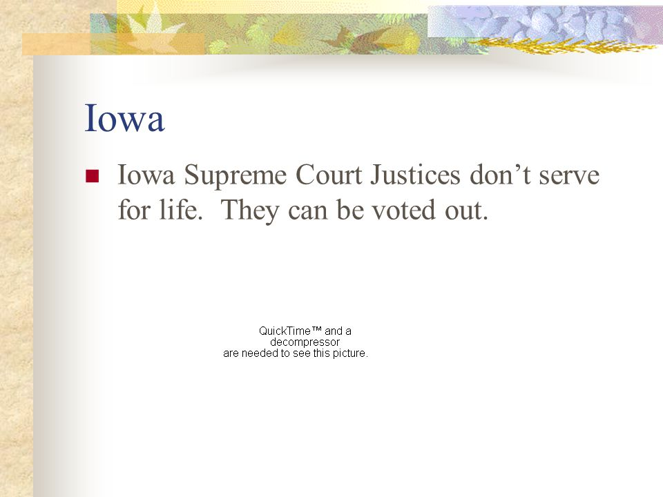 Iowa Iowa Supreme Court Justices don't serve for life. They can be voted out.