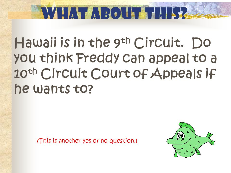 What about this? Hawaii is in the 9 th Circuit. Do you think Freddy can appeal to a 10 th Circuit Court of Appeals if he wants to? (This is another ye