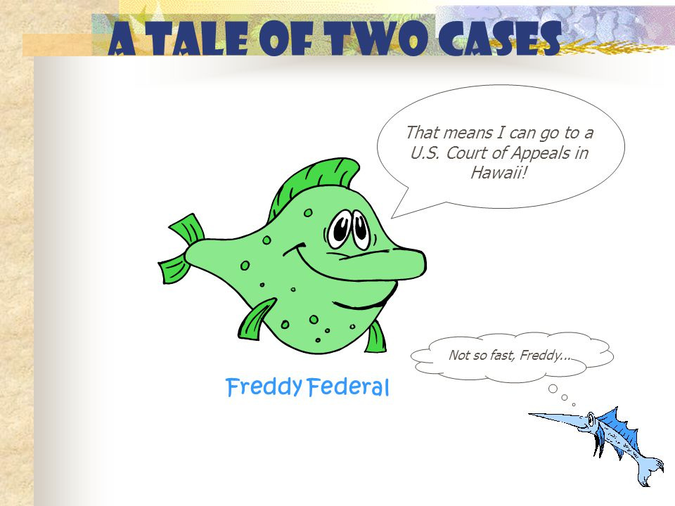 A Tale of Two Cases That means I can go to a U.S. Court of Appeals in Hawaii.