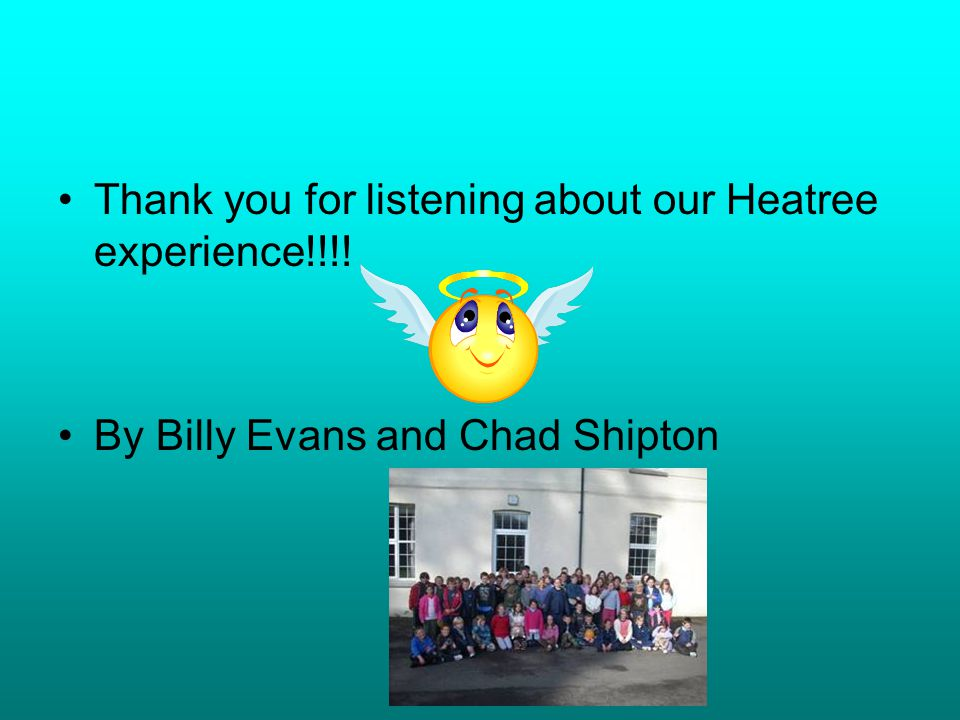 Thank you for listening about our Heatree experience!!!! By Billy Evans and Chad Shipton