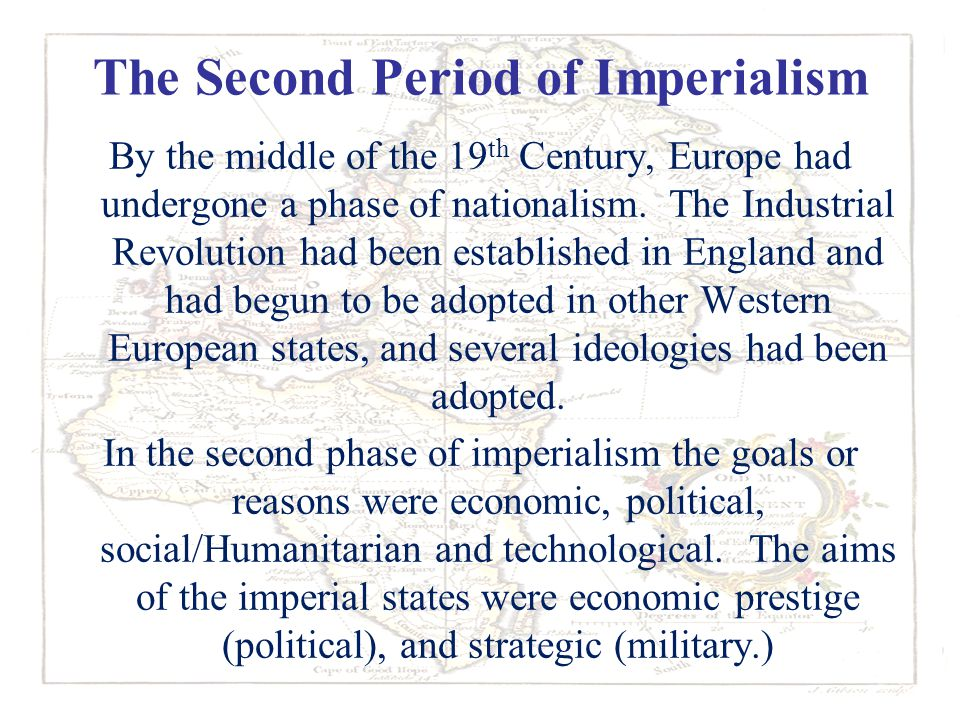 The Second Period of Imperialism By the middle of the 19 th Century, Europe had undergone a phase of nationalism. The Industrial Revolution had been e