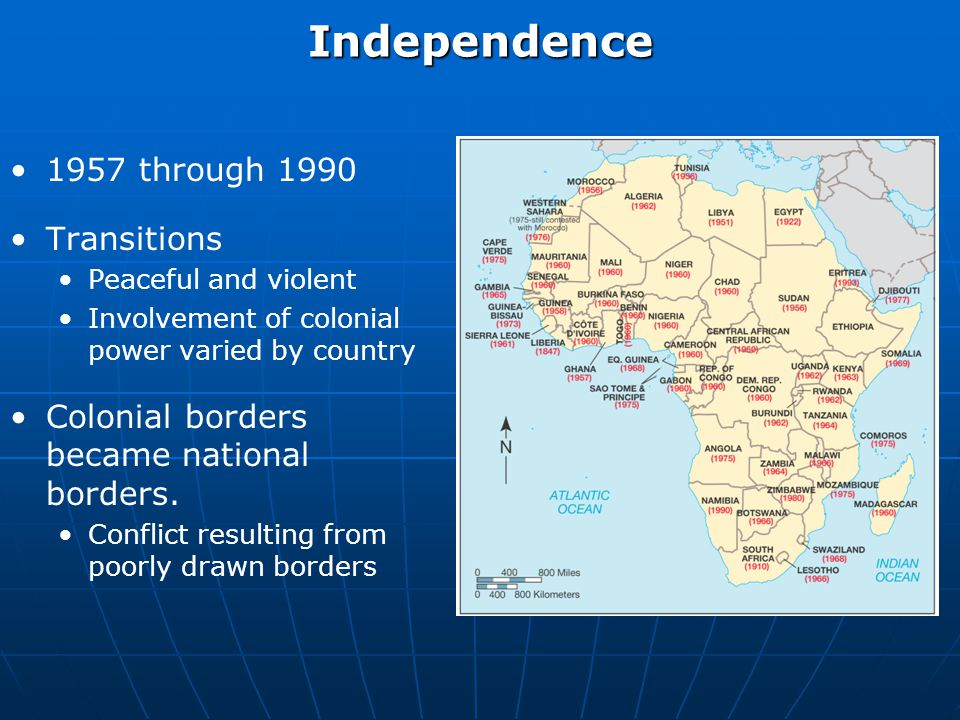 Independence 1957 through 1990 Transitions Peaceful and violent Involvement of colonial power varied by country Colonial borders became national borders.