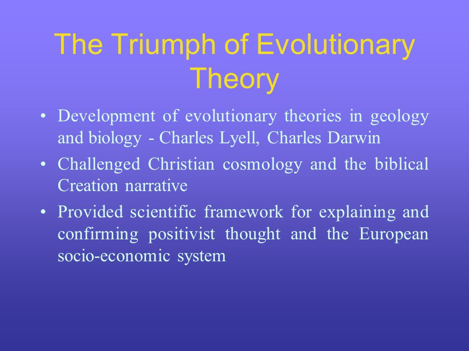 The Triumph of Evolutionary Theory Development of evolutionary theories in geology and biology - Charles Lyell, Charles Darwin Challenged Christian co