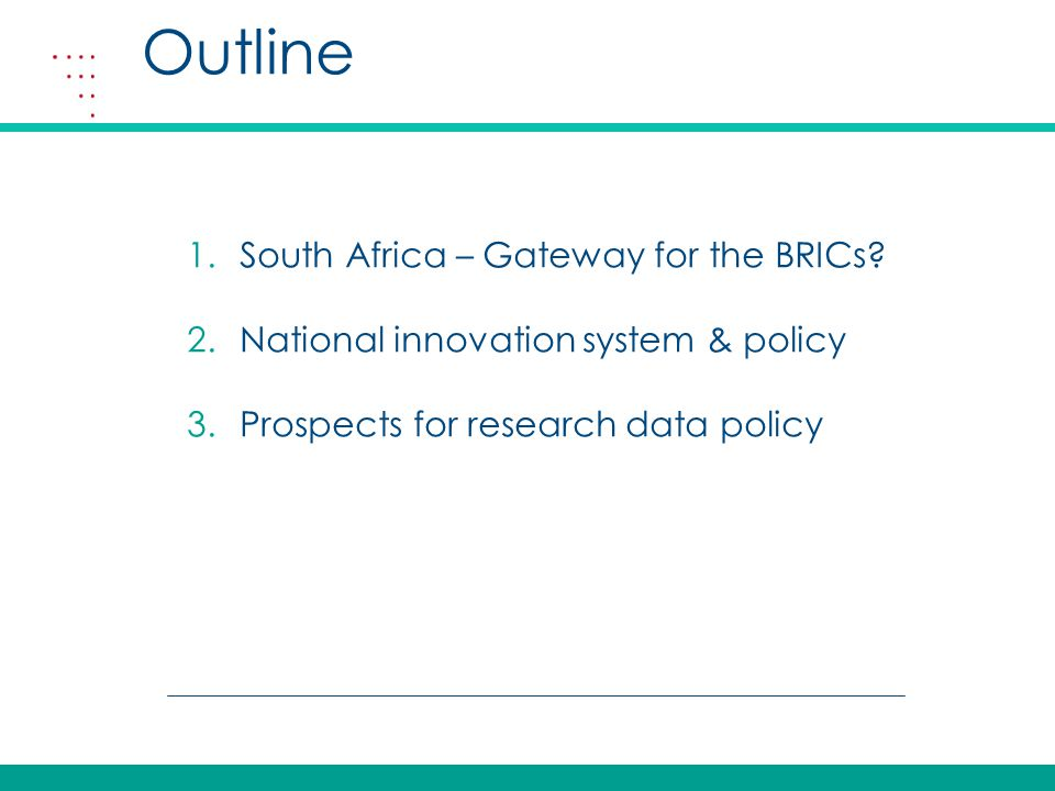 Outline 1.South Africa – Gateway for the BRICs.