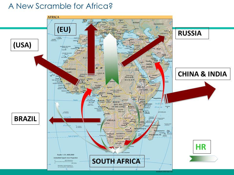 CHINA & INDIA BRAZIL RUSSIA (USA) SOUTH AFRICA HR (EU) A New Scramble for Africa?