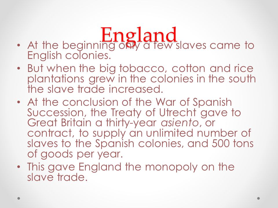 England At the beginning only a few slaves came to English colonies.