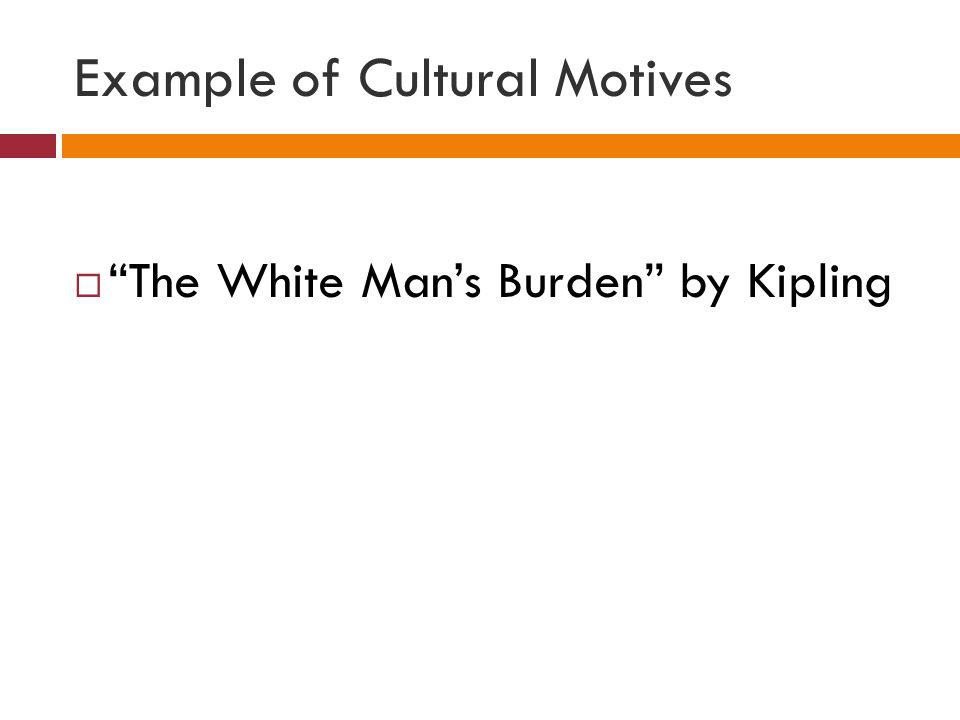 """Example of Cultural Motives  """"The White Man's Burden"""" by Kipling"""