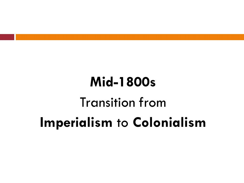 Mid-1800s Transition from Imperialism to Colonialism