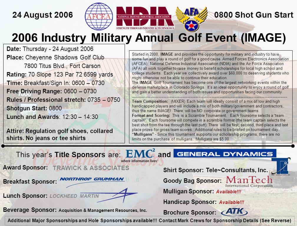 2006 Industry Military Annual Golf Event (IMAGE) 24 August 20060800 Shot Gun Start Date: Thursday - 24 August 2006 Place: Cheyenne Shadows Golf Club 7