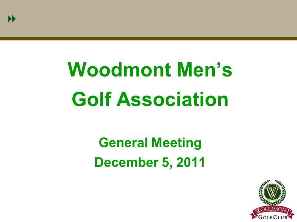 1 Woodmont Men's Golf Association General Meeting December 5, 2011