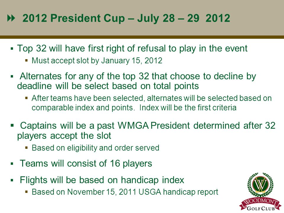 2012 President Cup – July 28 – 29 2012  Top 32 will have first right of refusal to play in the event  Must accept slot by January 15, 2012  Alterna