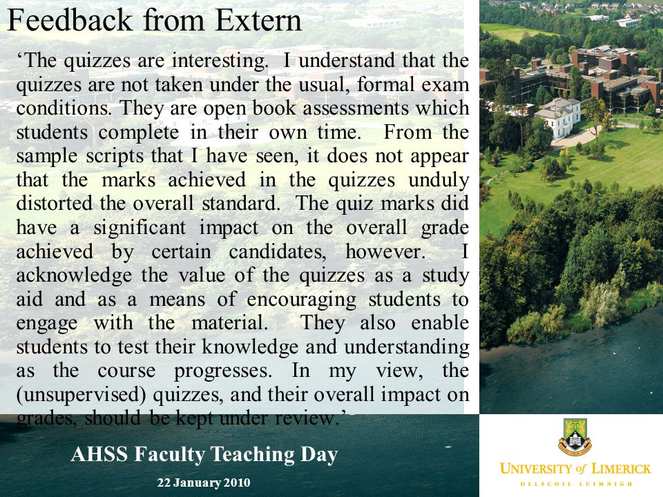 AHSS Faculty Teaching Day 22 January 2010 Feedback from Extern  'The quizzes are interesting. I understand that the quizzes are not taken under the u