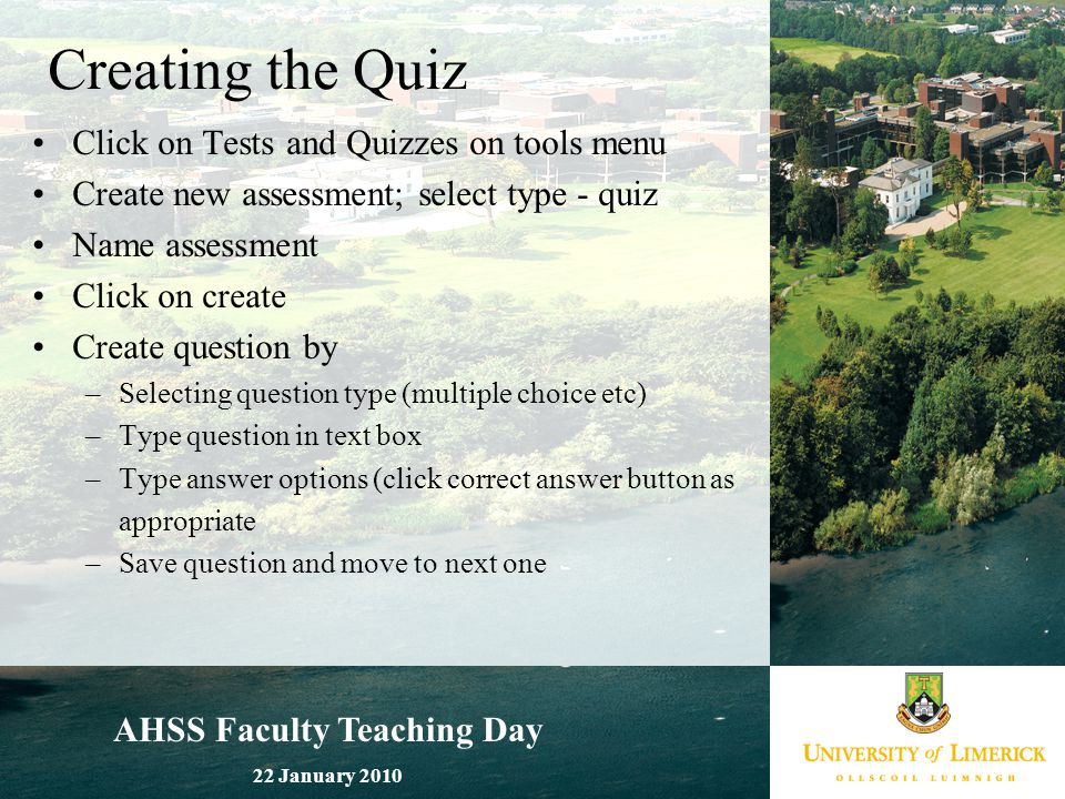 AHSS Faculty Teaching Day 22 January 2010 Creating the Quiz Click on Tests and Quizzes on tools menu Create new assessment; select type - quiz Name as