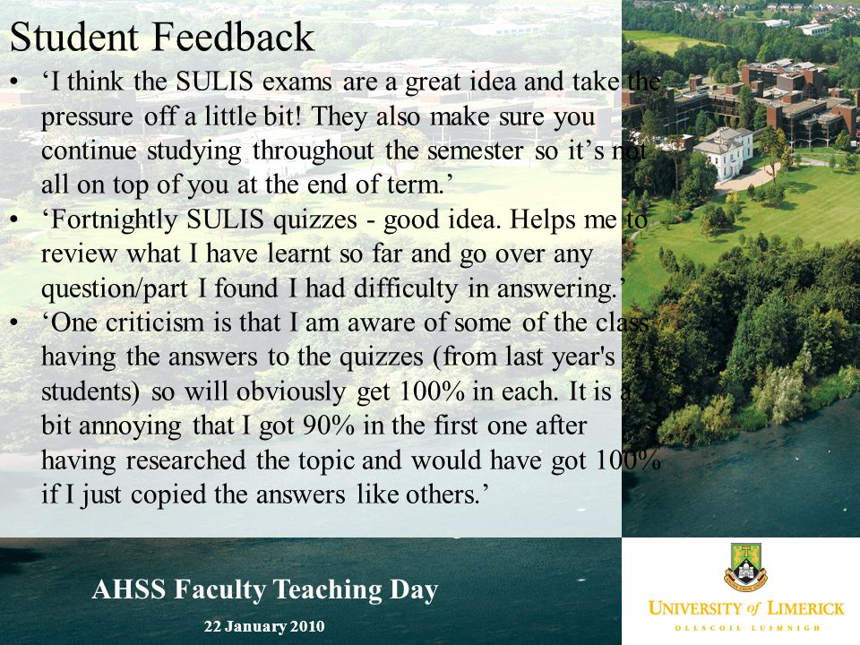AHSS Faculty Teaching Day 22 January 2010 Student Feedback 'I think the SULIS exams are a great idea and take the pressure off a little bit! They also