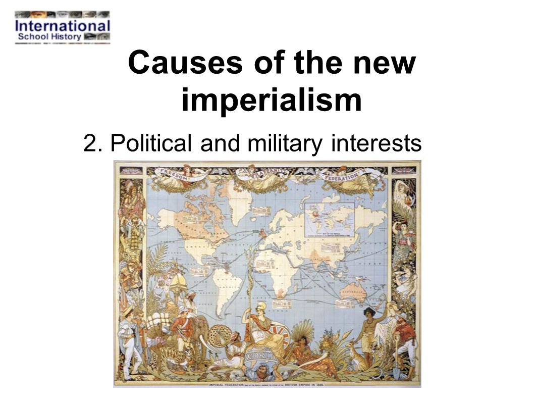 Causes of the new imperialism 2. Political and military interests