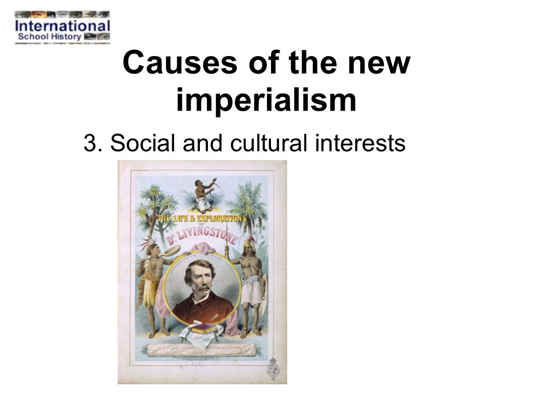 Causes of the new imperialism 3. Social and cultural interests