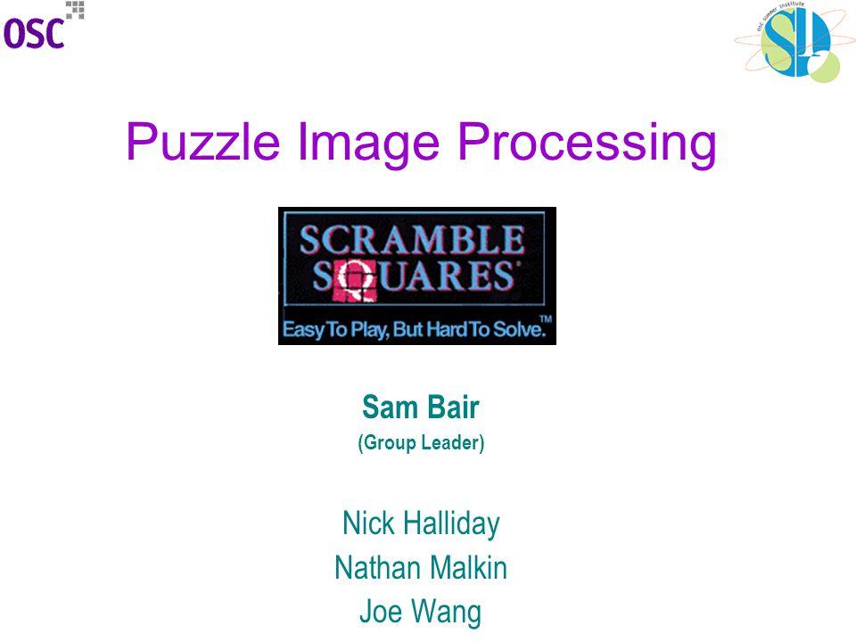 Puzzle Image Processing Sam Bair (Group Leader) Nick Halliday Nathan Malkin Joe Wang