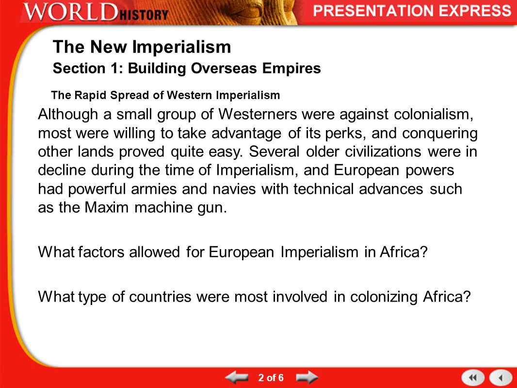 The Rapid Spread of Western Imperialism Although a small group of Westerners were against colonialism, most were willing to take advantage of its perk