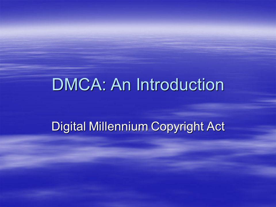 DMCA: An Introduction Digital Millennium Copyright Act