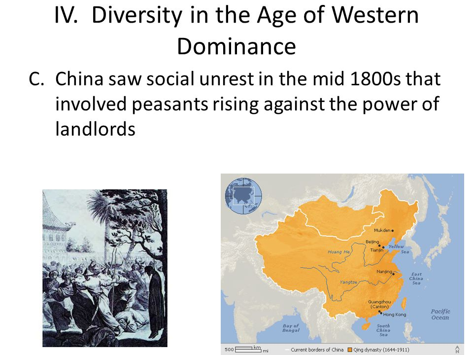 IV. Diversity in the Age of Western Dominance C.China saw social unrest in the mid 1800s that involved peasants rising against the power of landlords