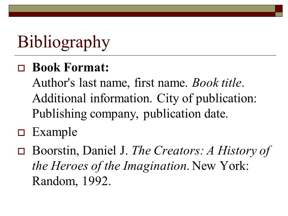 Bibliography  Book Format: Author s last name, first name.