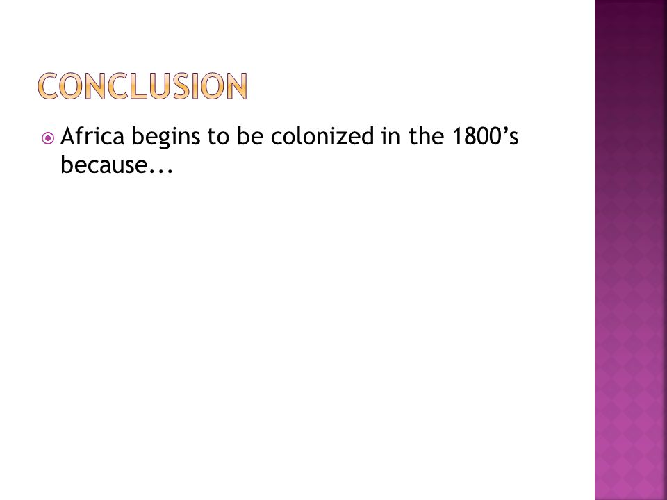  Africa begins to be colonized in the 1800's because...