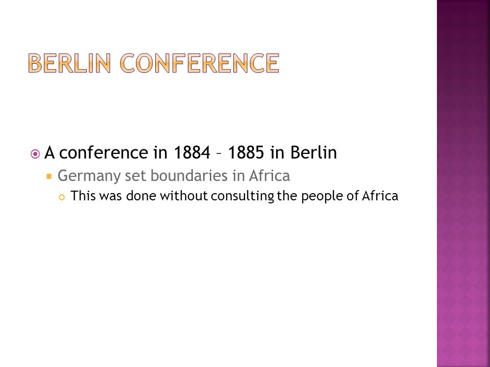  A conference in 1884 – 1885 in Berlin  Germany set boundaries in Africa This was done without consulting the people of Africa