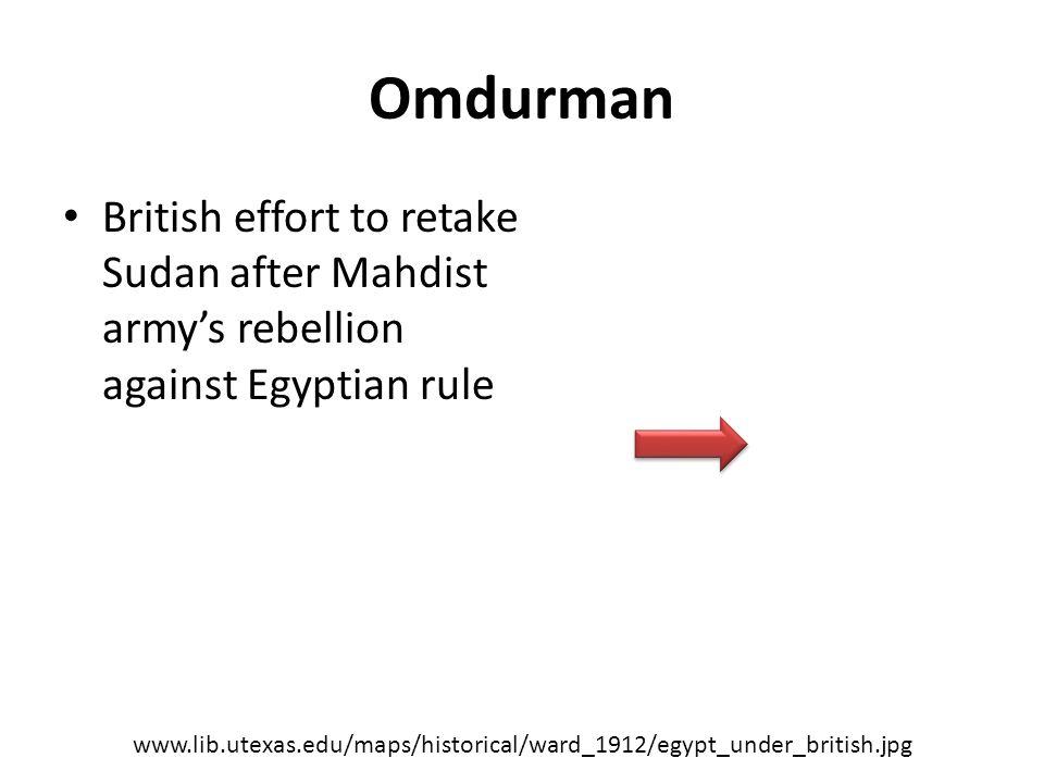 Omdurman British effort to retake Sudan after Mahdist army's rebellion against Egyptian rule www.lib.utexas.edu/maps/historical/ward_1912/egypt_under_british.jpg