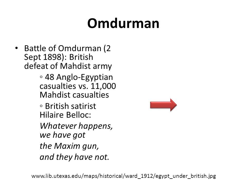 Omdurman Battle of Omdurman (2 Sept 1898): British defeat of Mahdist army ◦ 48 Anglo-Egyptian casualties vs. 11,000 Mahdist casualties ◦ British satir