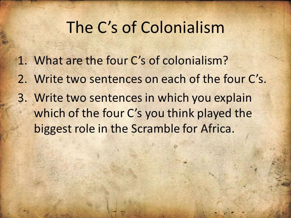 1.What are the four C's of colonialism. 2.Write two sentences on each of the four C's.