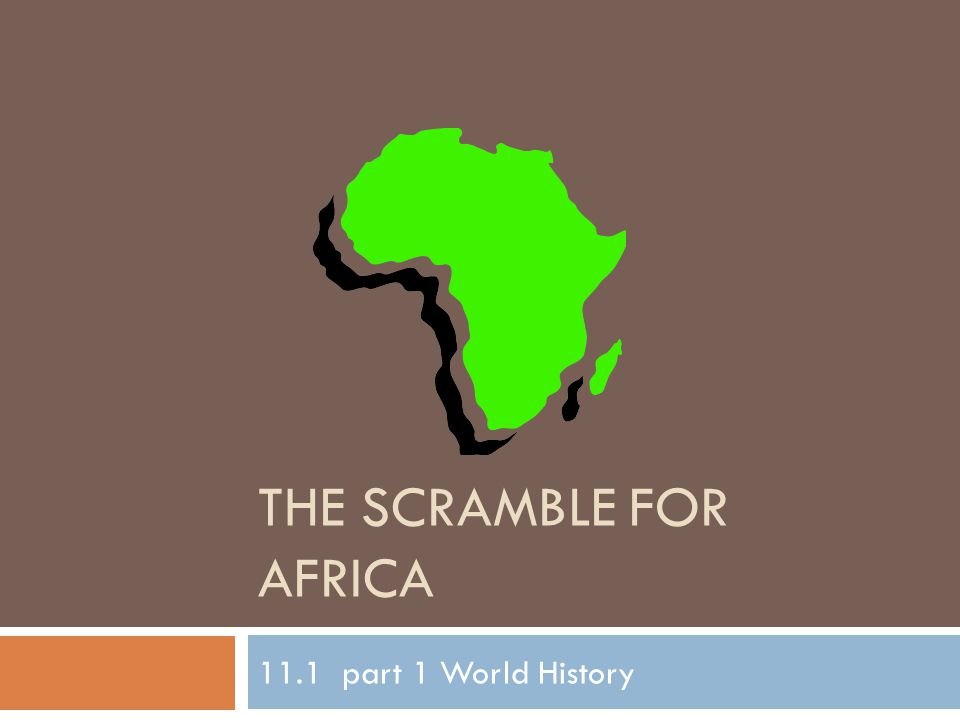 THE SCRAMBLE FOR AFRICA 11.1 part 1 World History
