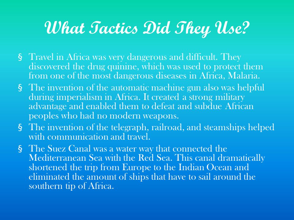 What Tactics Did They Use. § Travel in Africa was very dangerous and difficult.