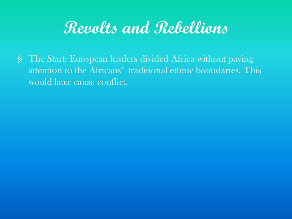 Revolts and Rebellions §The Start: European leaders divided Africa without paying attention to the Africans' traditional ethnic boundaries.