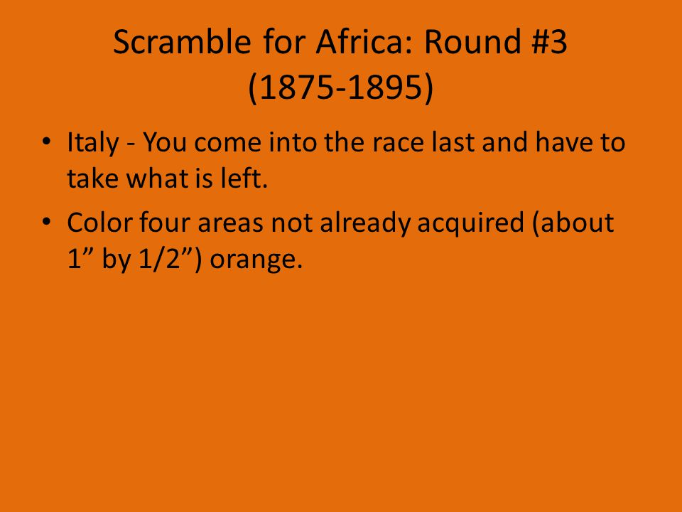 Scramble for Africa: Round #3 (1875-1895) Italy - You come into the race last and have to take what is left.