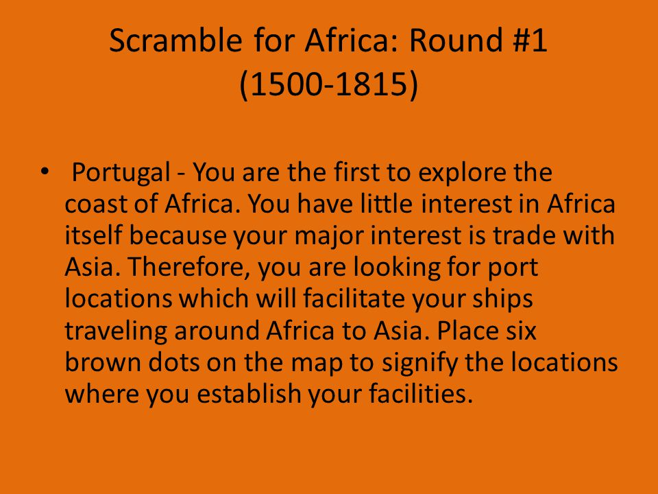 Scramble for Africa: Round #1 (1500-1815) Portugal - You are the first to explore the coast of Africa.