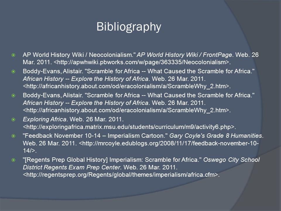 Bibliography  AP World History Wiki / Neocolonialism. AP World History Wiki / FrontPage.